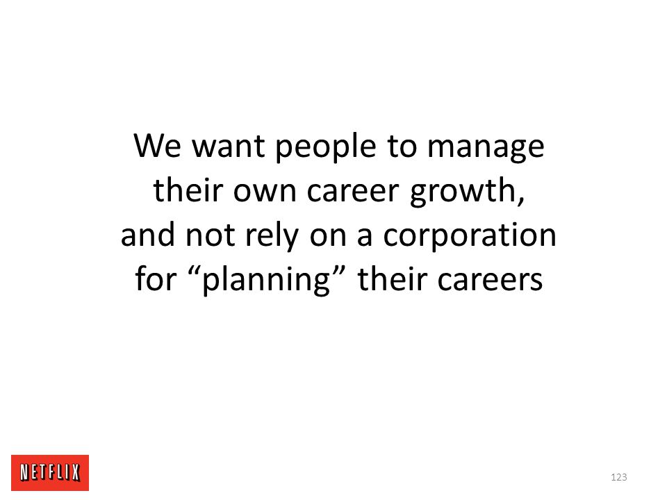 We want people to manage their own career growth, and not rely on a corporation for planning their careers