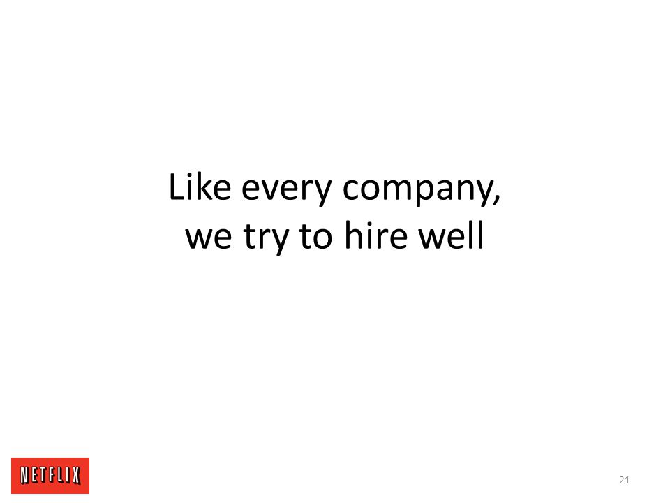 Like every company, we try to hire well