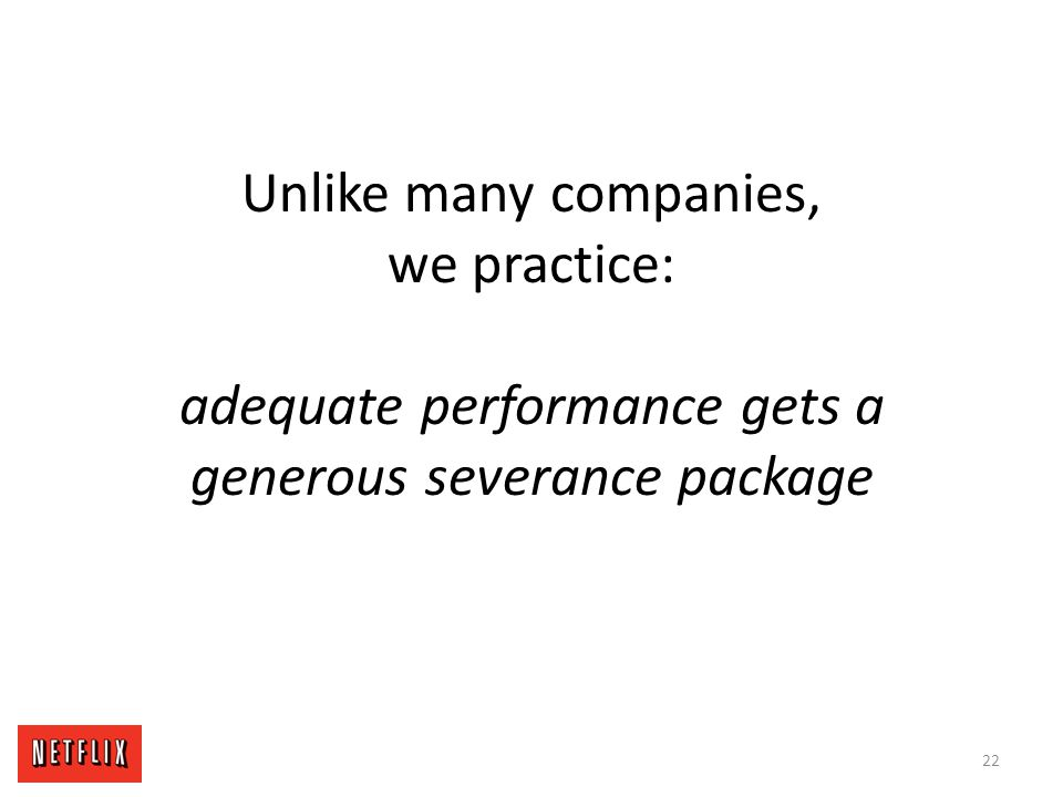Unlike many companies, we practice: adequate performance gets a generous severance package