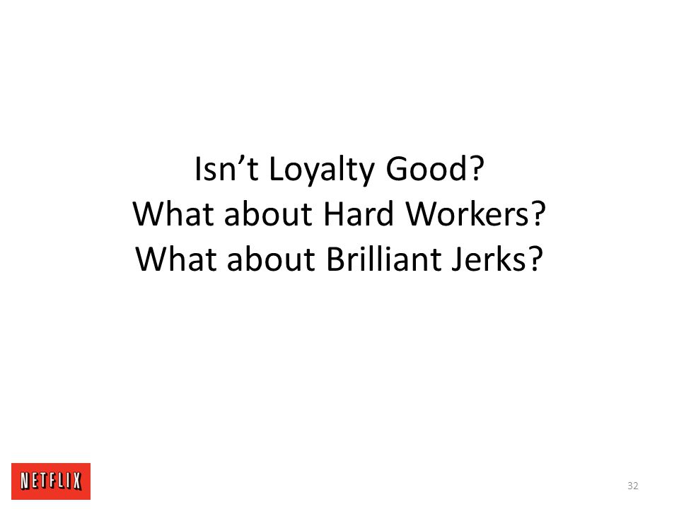 Isn't Loyalty Good What about Hard Workers What about Brilliant Jerks