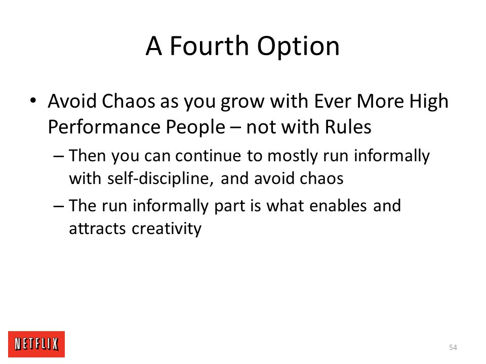 A Fourth Option Avoid Chaos as you grow with Ever More High Performance People – not with Rules.