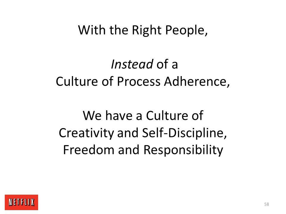 With the Right People, Instead of a Culture of Process Adherence, We have a Culture of Creativity and Self-Discipline, Freedom and Responsibility