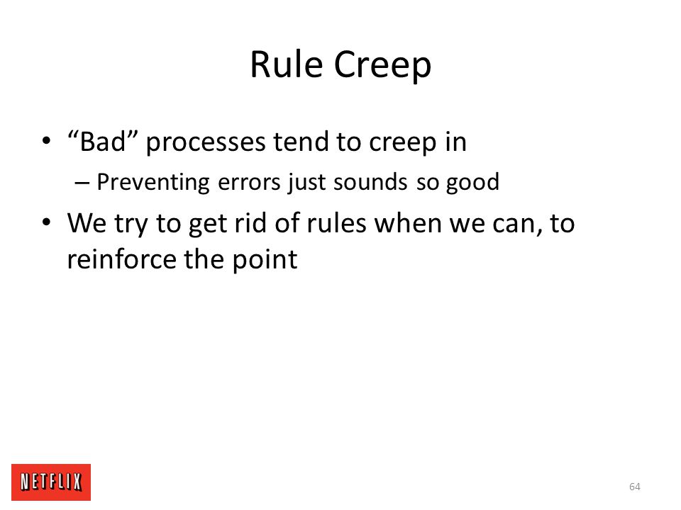 Rule Creep Bad processes tend to creep in