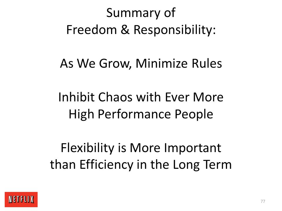 Summary of Freedom & Responsibility: As We Grow, Minimize Rules Inhibit Chaos with Ever More High Performance People Flexibility is More Important than Efficiency in the Long Term
