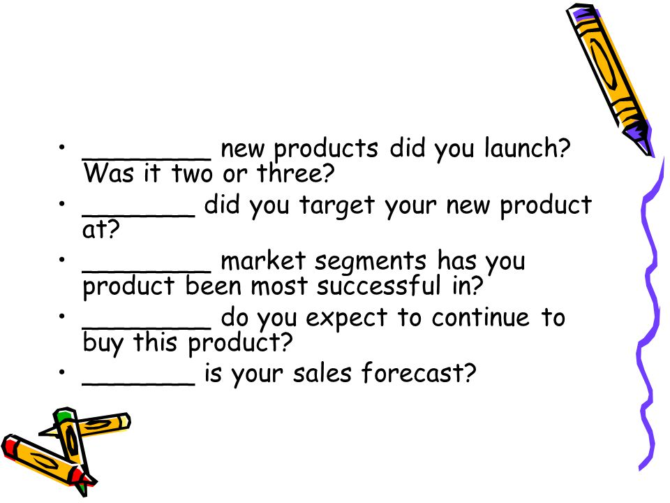 ________ new products did you launch Was it two or three