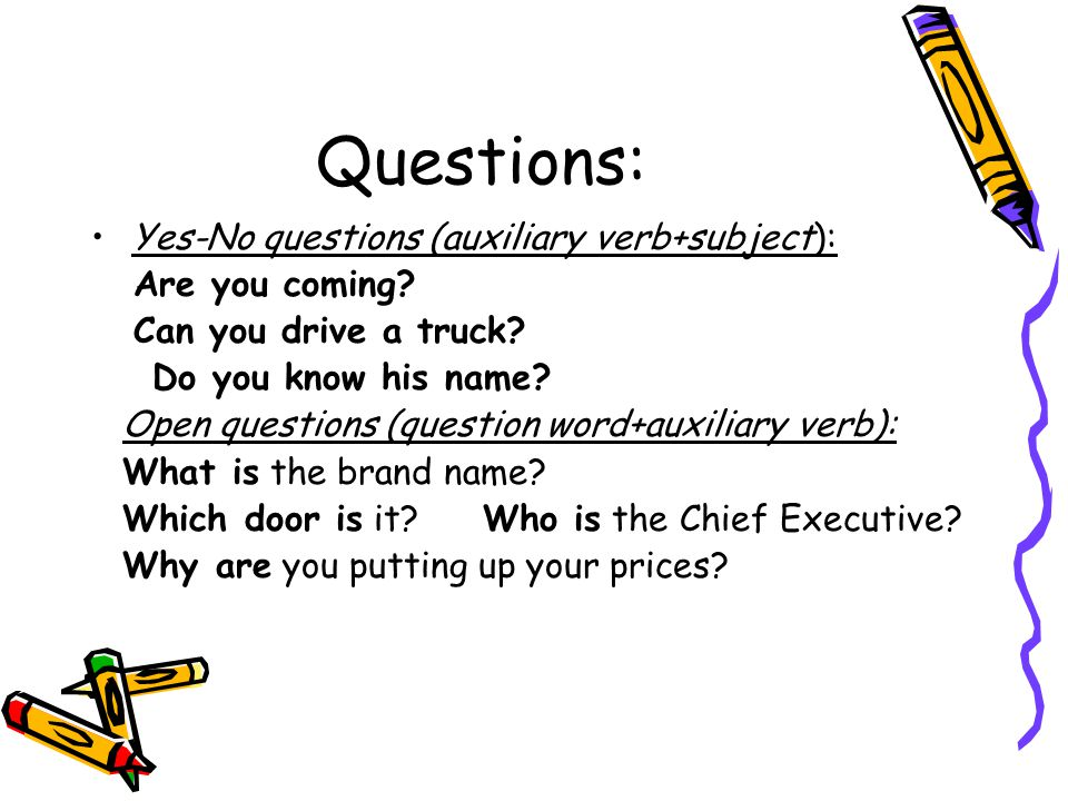 Questions: Yes-No questions (auxiliary verb+subject): Are you coming