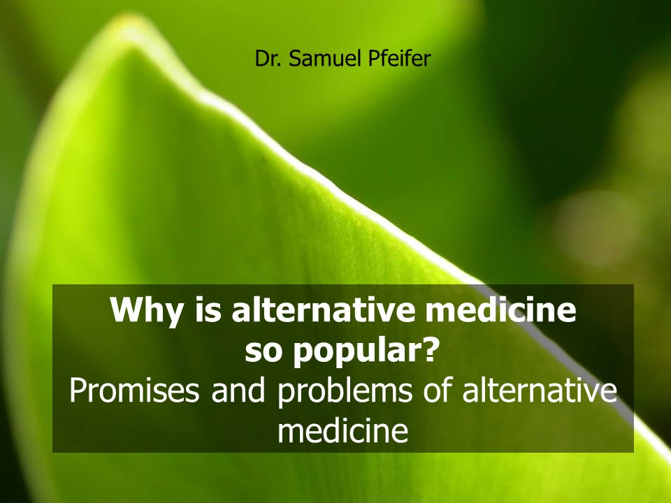Why is alternative medicine