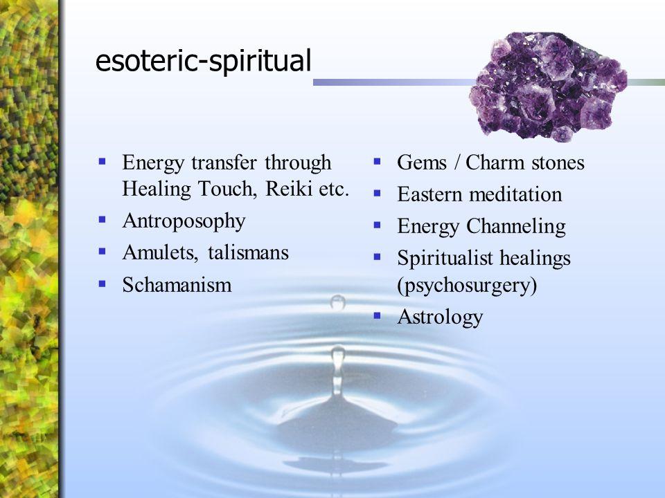 esoteric-spiritual Energy transfer through Healing Touch, Reiki etc.