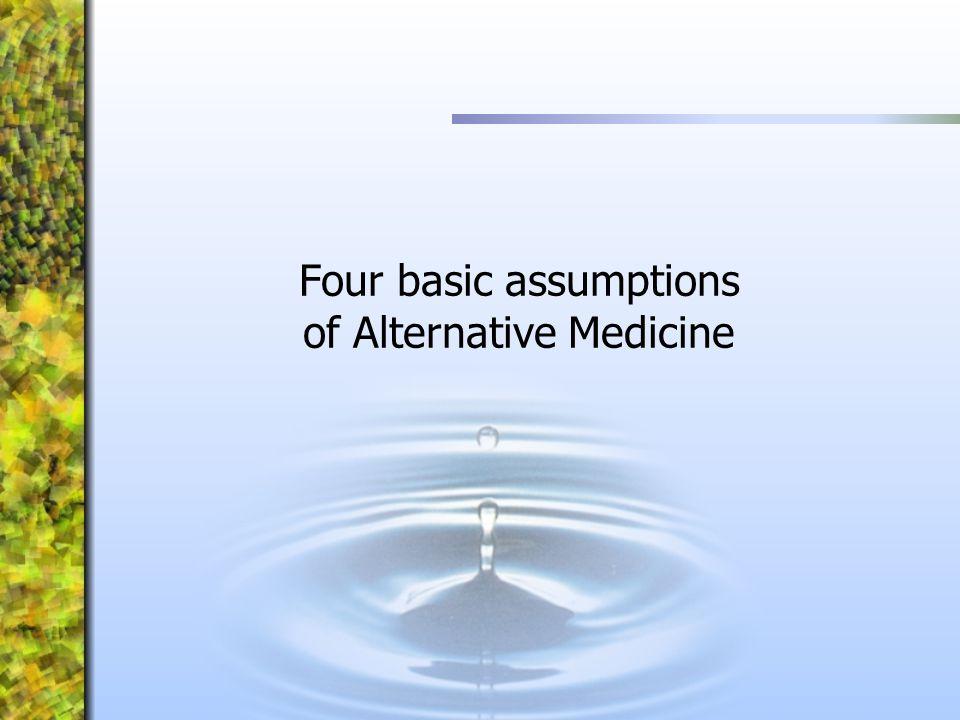 Four basic assumptions of Alternative Medicine