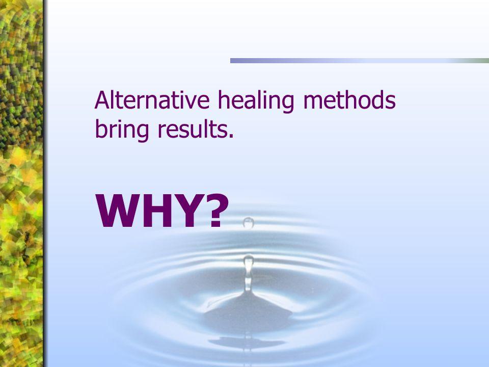Alternative healing methods bring results.