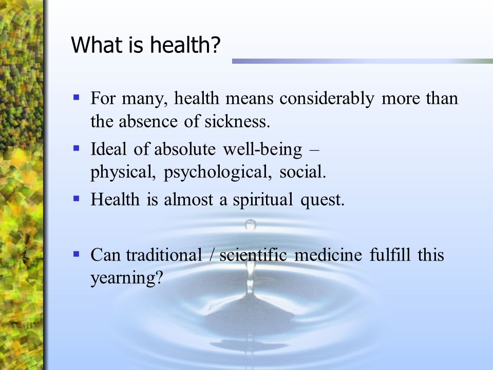 What is health For many, health means considerably more than the absence of sickness.
