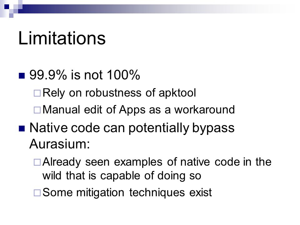 Limitations 99.9% is not 100% Rely on robustness of apktool. Manual edit of Apps as a workaround.
