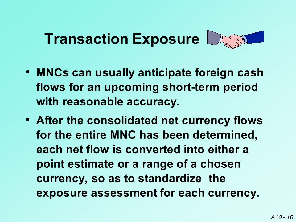 Transaction Exposure MNCs can usually anticipate foreign cash flows for an upcoming short-term period with reasonable accuracy.