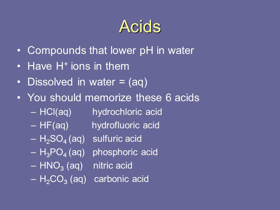 Acids Compounds that lower pH in water Have H+ ions in them