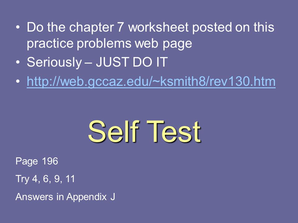 Do the chapter 7 worksheet posted on this practice problems web page
