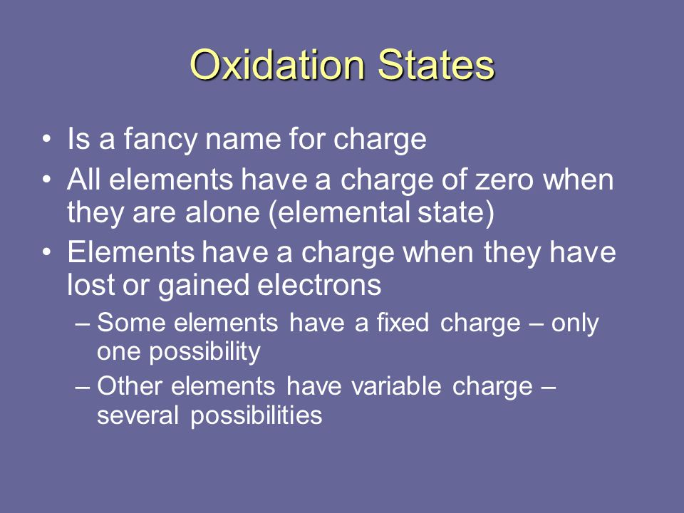 Oxidation States Is a fancy name for charge