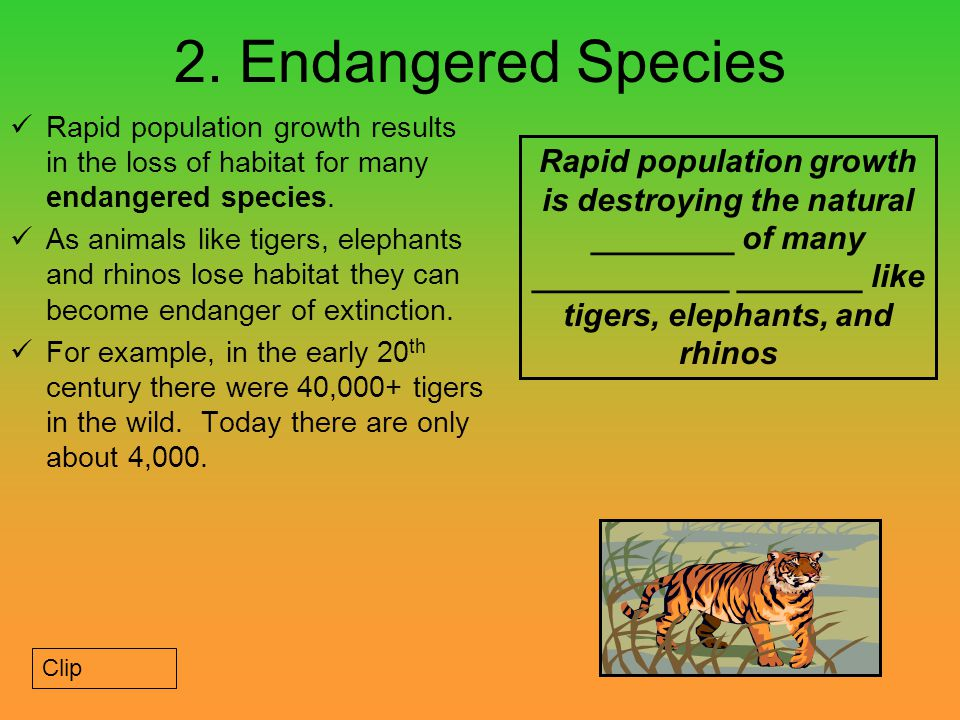 2. Endangered Species Rapid population growth results in the loss of habitat for many endangered species.