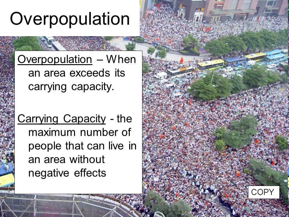 Overpopulation Overpopulation – When an area exceeds its carrying capacity.