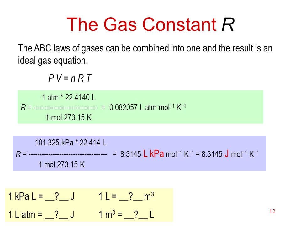 The Gas Constant R The ABC laws of gases can be combined into one and the result is an ideal gas equation.
