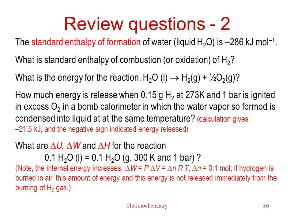 Review questions - 2 The standard enthalpy of formation of water (liquid H2O) is –286 kJ mol–1.