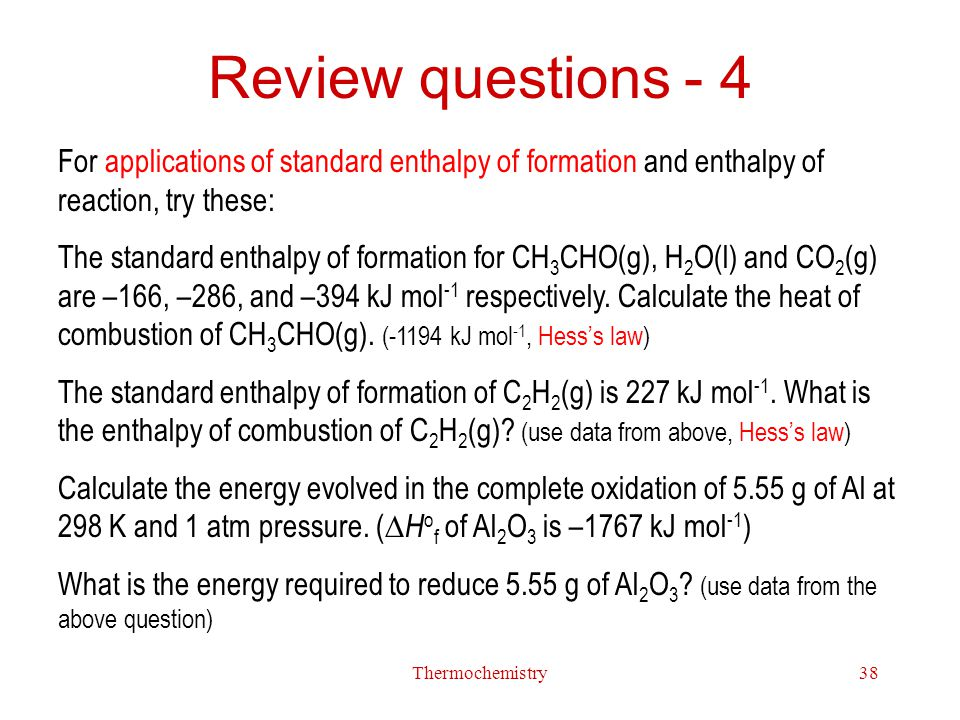 Review questions - 4 For applications of standard enthalpy of formation and enthalpy of reaction, try these: