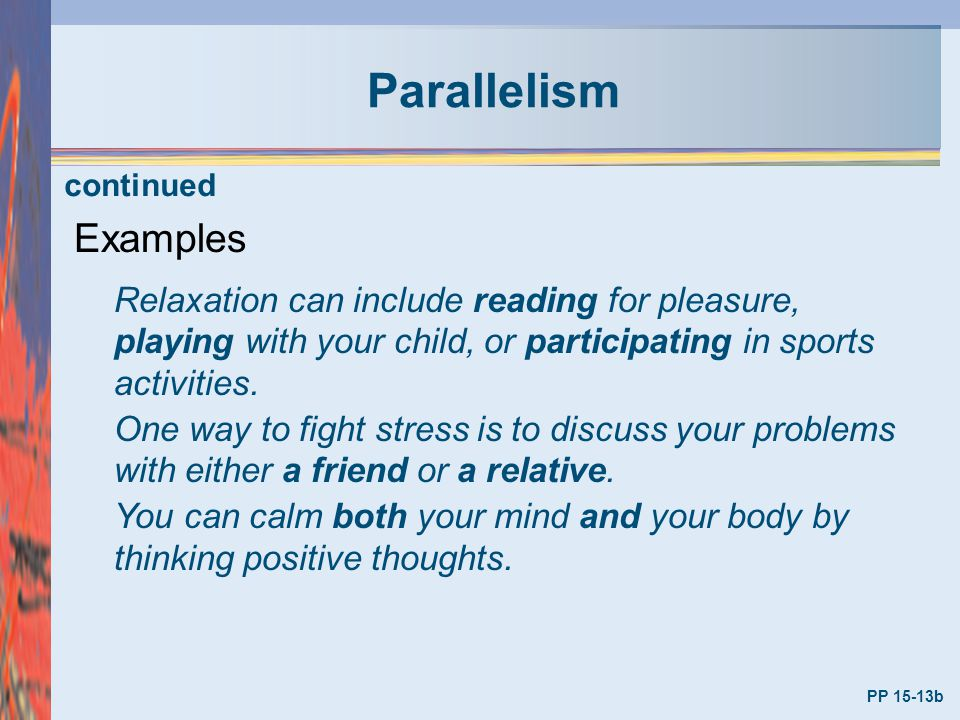 Parallelism continued. Examples. Relaxation can include reading for pleasure, playing with your child, or participating in sports activities.