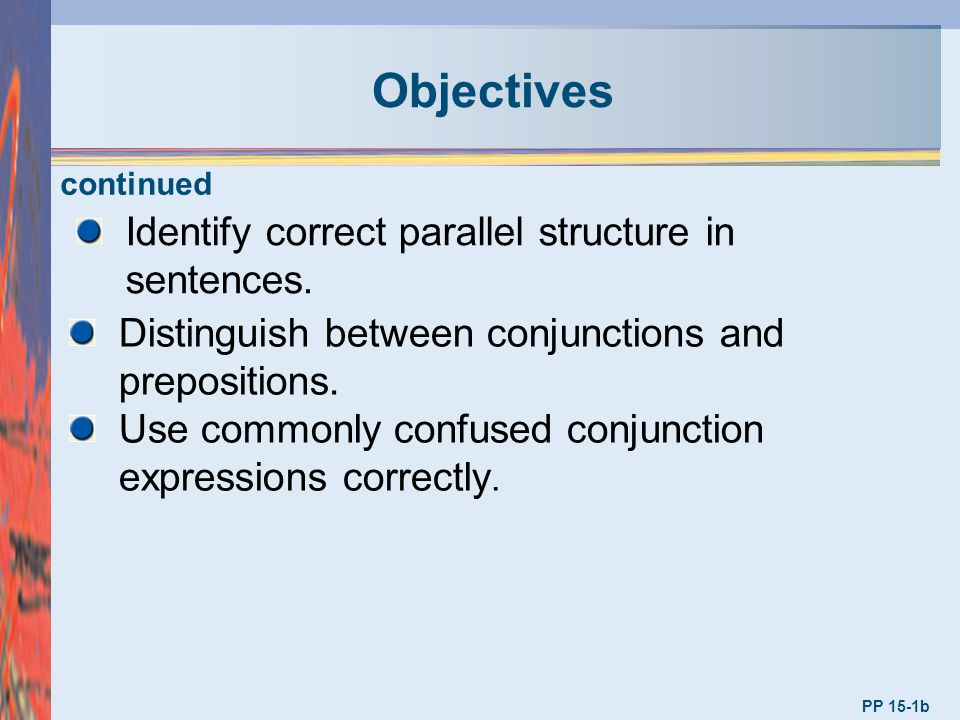 Objectives Identify correct parallel structure in sentences.