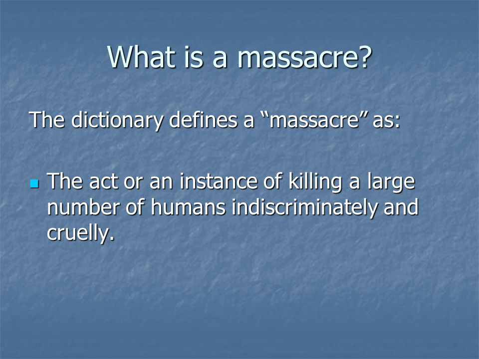 What is a massacre The dictionary defines a massacre as: