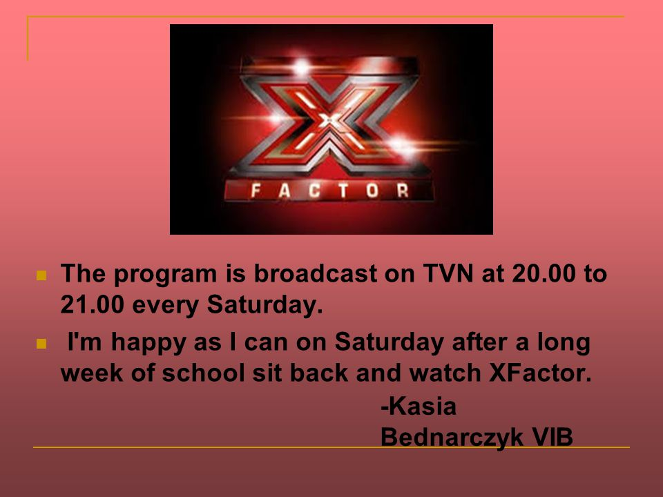 The program is broadcast on TVN at 20.00 to 21.00 every Saturday.