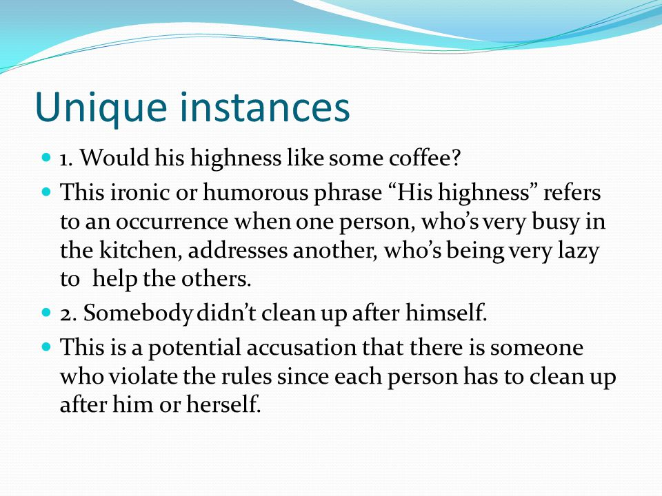 Unique instances 1. Would his highness like some coffee
