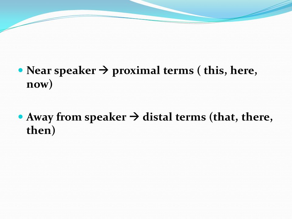 Near speaker  proximal terms ( this, here, now)