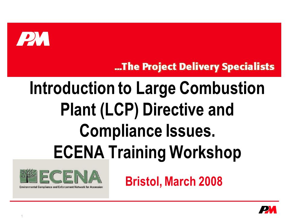 Introduction to Large Combustion Plant (LCP) Directive and Compliance Issues. ECENA Training Workshop