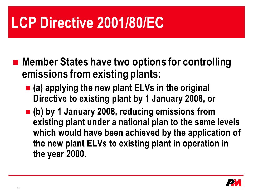 LCP Directive 2001/80/EC Member States have two options for controlling emissions from existing plants: