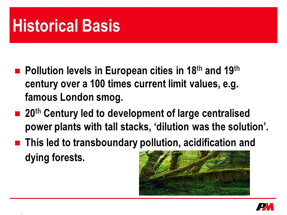 Historical Basis Pollution levels in European cities in 18th and 19th century over a 100 times current limit values, e.g. famous London smog.
