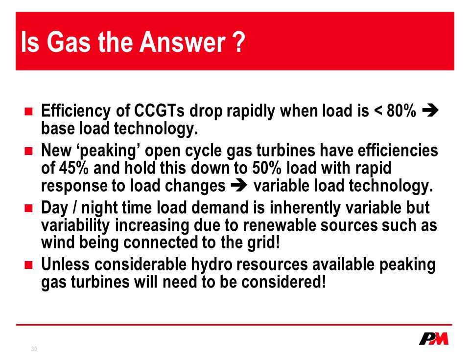 Is Gas the Answer Efficiency of CCGTs drop rapidly when load is < 80%  base load technology.