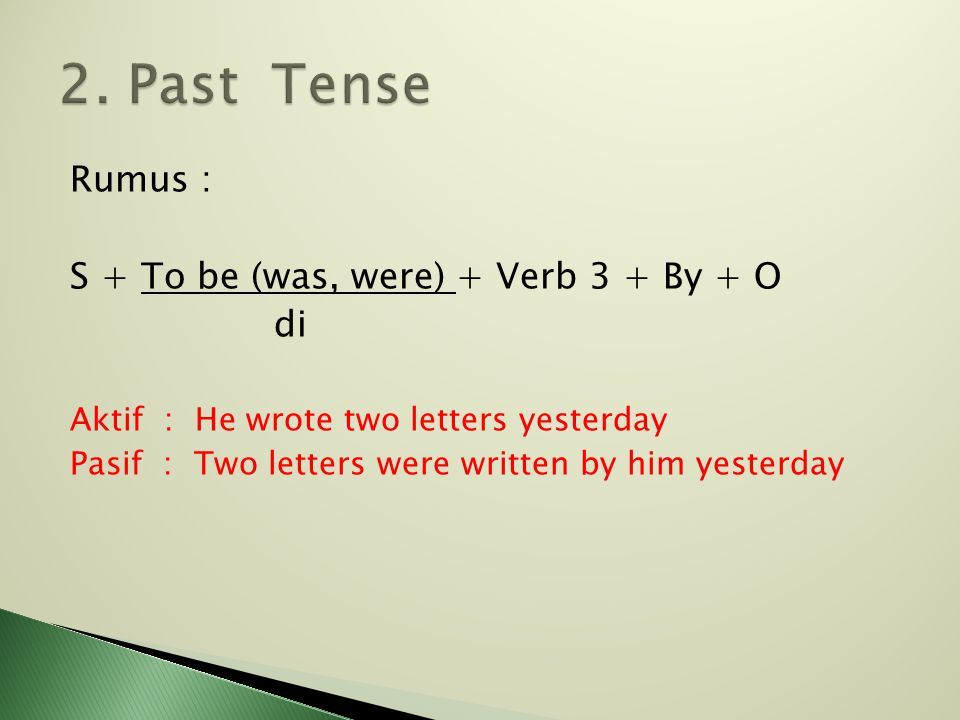 2. Past Tense Rumus : S + To be (was, were) + Verb 3 + By + O di