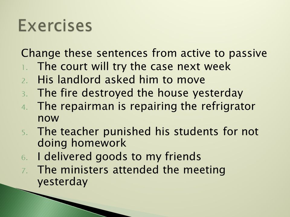 Exercises Change these sentences from active to passive