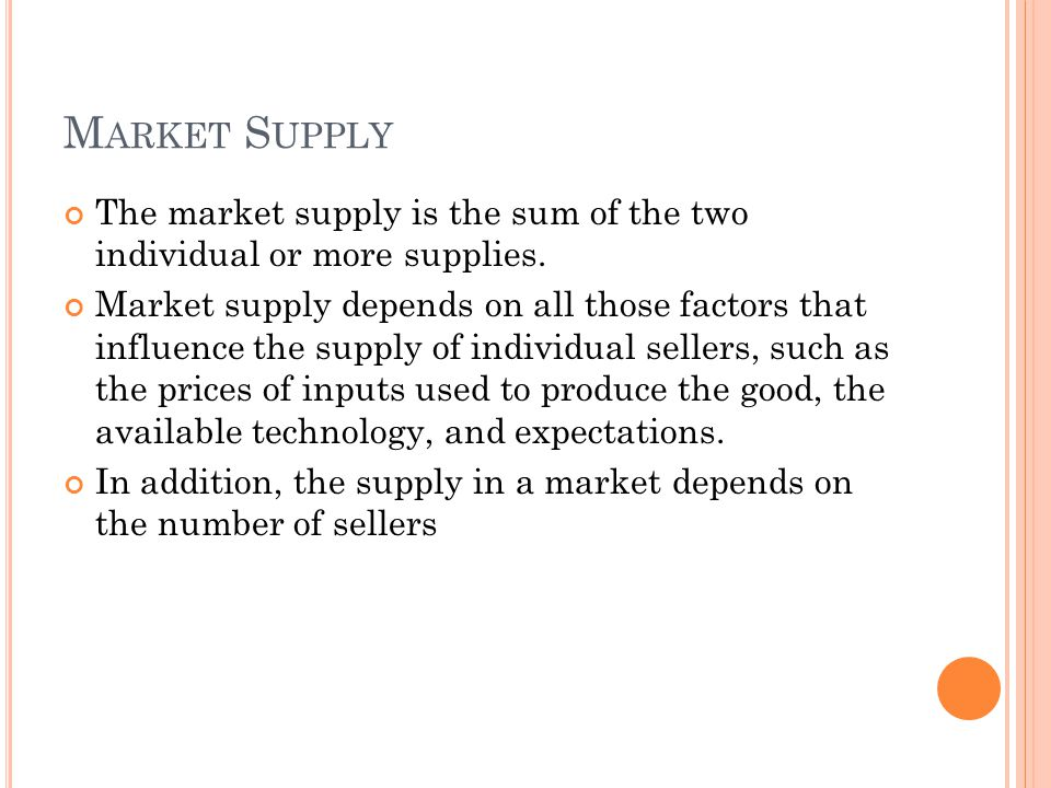 Market Supply The market supply is the sum of the two individual or more supplies.