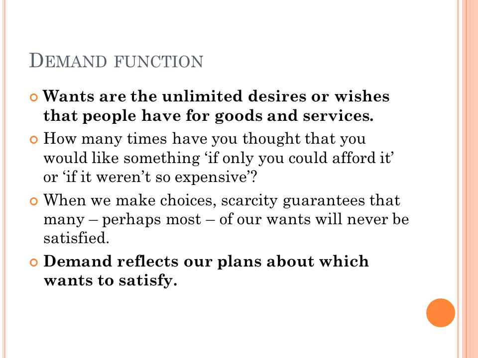 Demand function Wants are the unlimited desires or wishes that people have for goods and services.