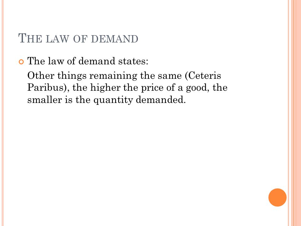 The law of demand The law of demand states: