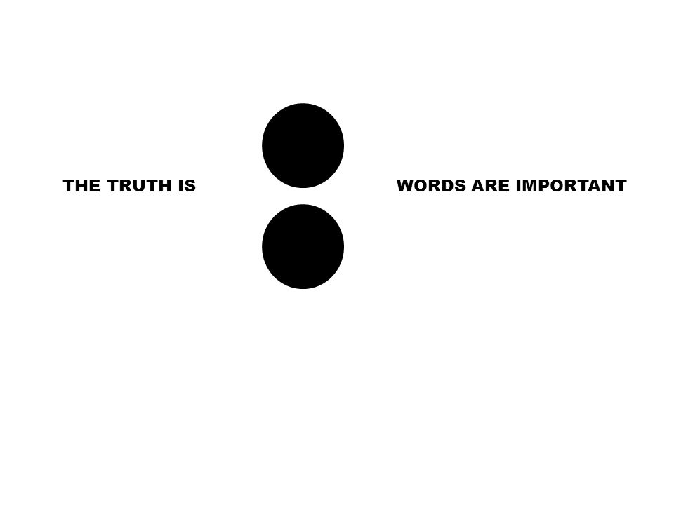 THE TRUTH IS WORDS ARE IMPORTANT