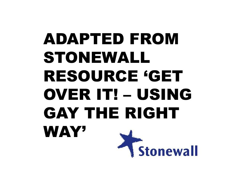 ADAPTED FROM STONEWALL RESOURCE 'GET OVER IT