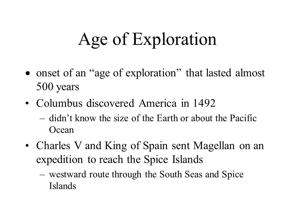 Age of Exploration onset of an age of exploration that lasted almost 500 years. Columbus discovered America in 1492.