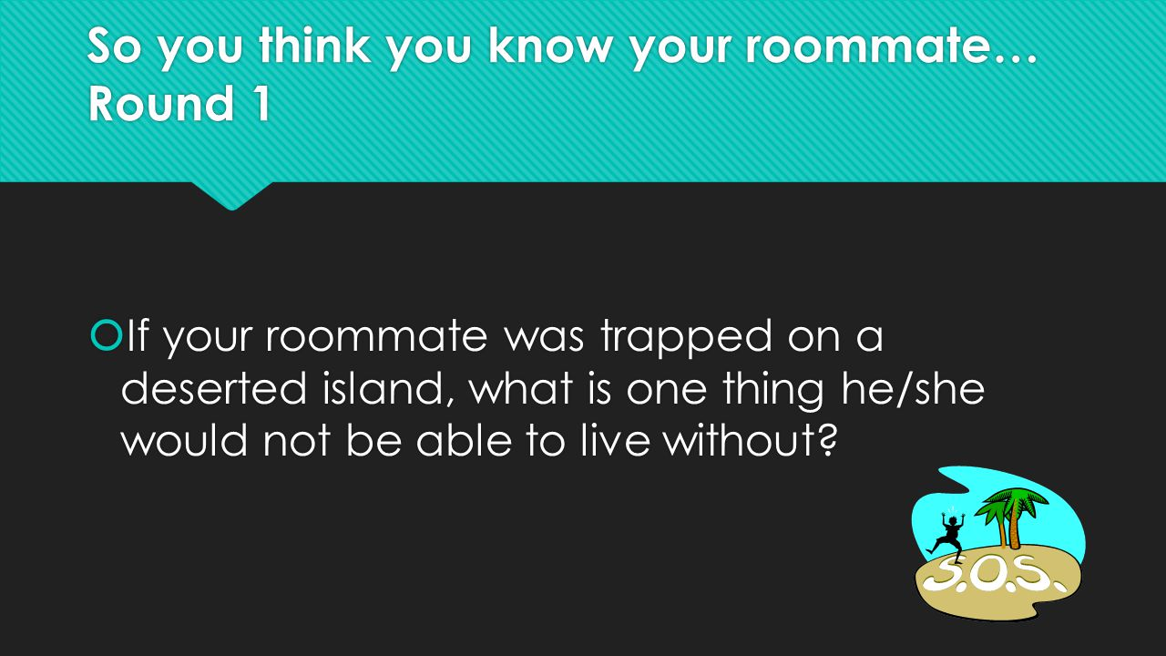 So you think you know your roommate… Round 1