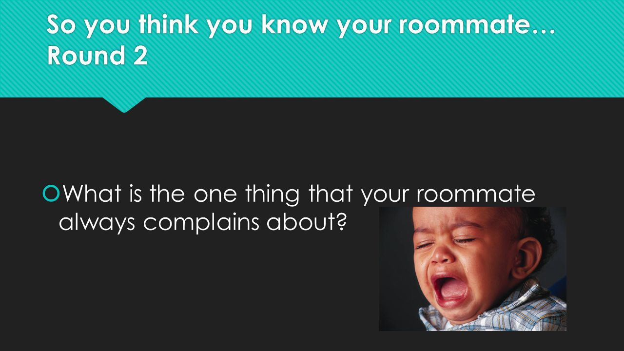 So you think you know your roommate… Round 2