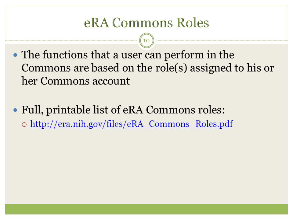 eRA Commons Roles The functions that a user can perform in the Commons are based on the role(s) assigned to his or her Commons account.