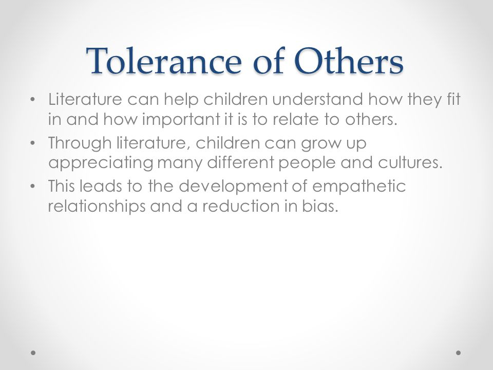 Tolerance of Others Literature can help children understand how they fit in and how important it is to relate to others.