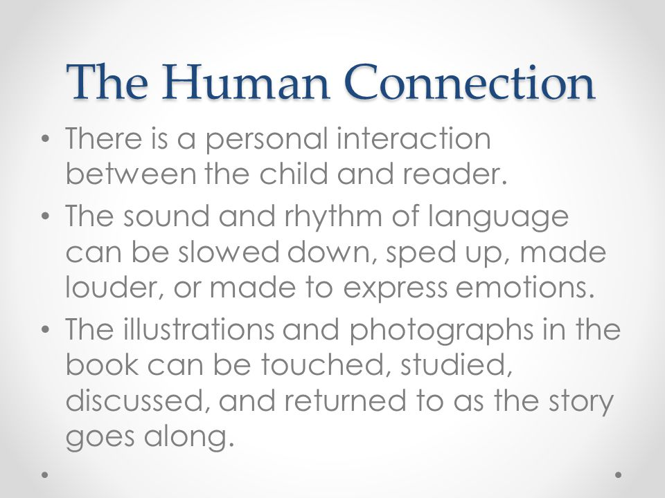 The Human Connection There is a personal interaction between the child and reader.