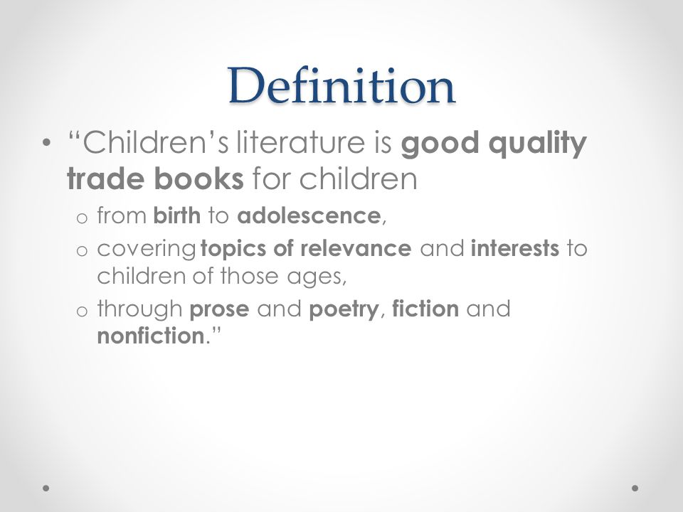 Definition Children's literature is good quality trade books for children. from birth to adolescence,