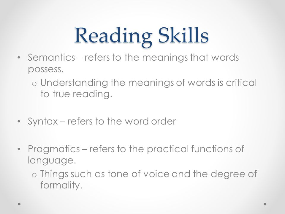 Reading Skills Semantics – refers to the meanings that words possess.